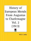 History of European Morals From Augustus to Charlemagne (Vol. 2 of 2)