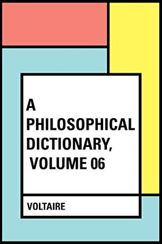A Philosophical Dictionary, Volume 06