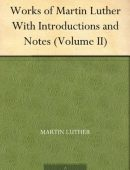 Works of Martin Luther, with Introductions and Notes (Volume II)