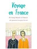 Voyage en France, an Easy Novel in French: With Glossaries throughout the Text (Easy French Reader Series for Beginners t. 2) (French Edition)