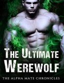The Ultimate Werewolf: Werewolf Romance For Adults (The Alpha Mate Chronicles Book 1)