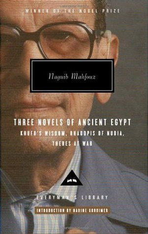 Three Novels of Ancient Egypt: Khufu's Wisdom Rhadopis of Nubia Thebes at War