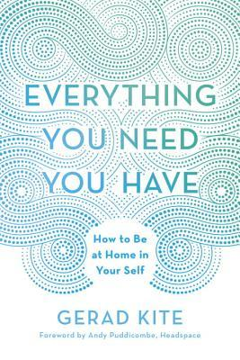 Everything You Need You Have: How to Be at Home in Your Self