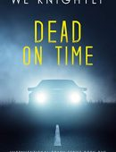 Dead On Time (Unconventional Truth Series Book 1)
