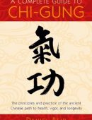 A Complete Guide to Chi-Gung: The Principles and Practice of the Ancient Chinese Path to Health, Vigor, and Longevity