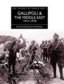 The History of World War I: Gallipoli and The Middle East 1914-1918