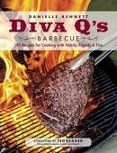 Diva Q's Barbecue: 195 Recipes for Cooking with Family, Friends and Fire