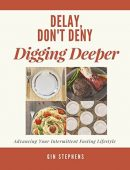 Delay, Don't Deny Digging Deeper: Advancing Your Intermittent Fasting Lifestyle