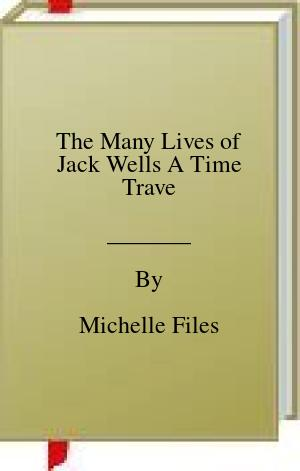 The Many Lives of Jack Wells A Time Trave