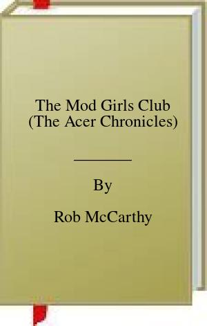 The Mod Girls Club (The Acer Chronicles)