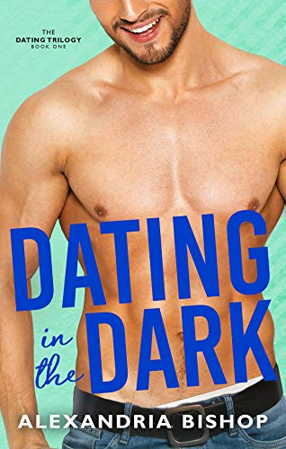 Dating in the Dark: An Enemies to Lovers Trilogy (Dating Series Book 1)