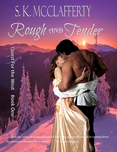 Rough And Tender: (Quest For The West Series Book 1)